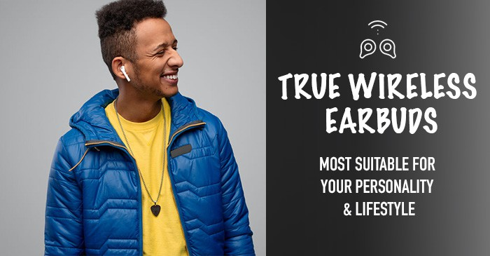 , The True Wireless Earbuds: Most Suitable for Your Personality and Lifestyle